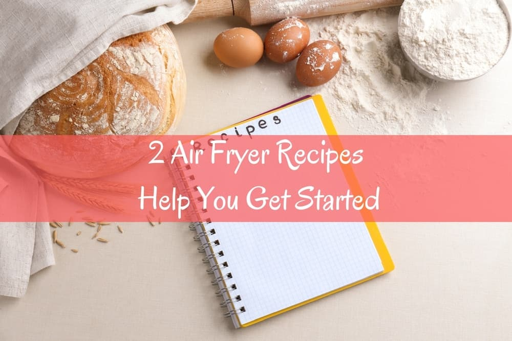 Air Fryer Recipes to Help You Get Started