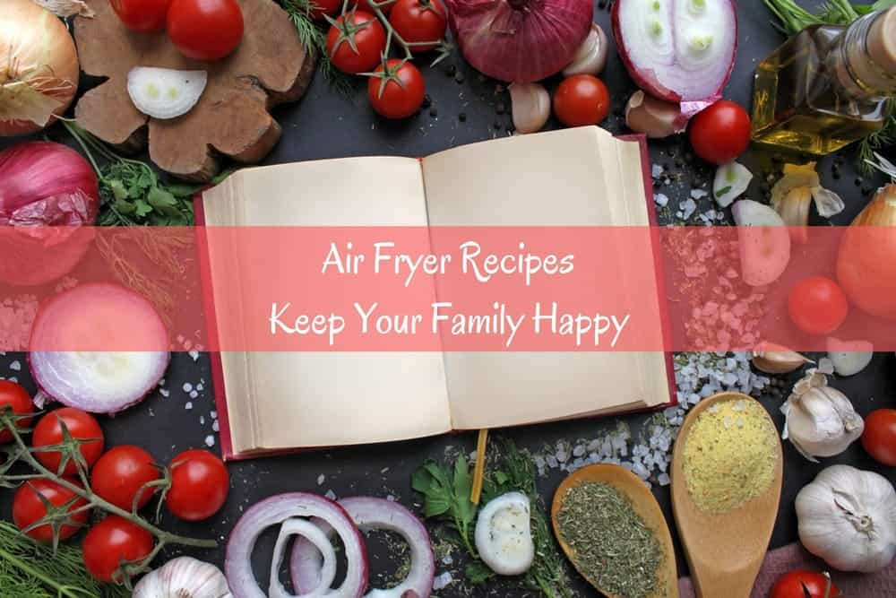 Air Fryer Recipes to Keep Your Family Happy