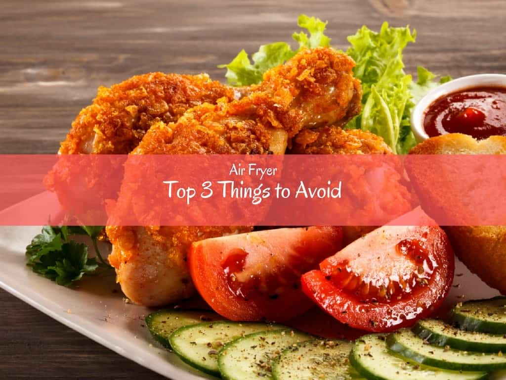 Air Fryer - Top 3 Things to Avoid