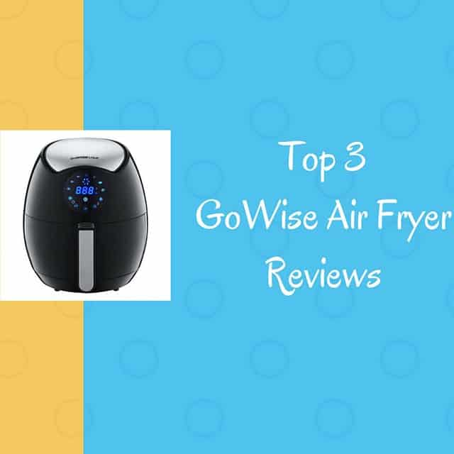 Top 3 GoWise Air Fryer Reviews 2018