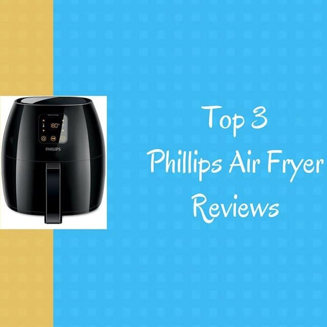 Top 3 Phillips Air Fryer Reviews 2018